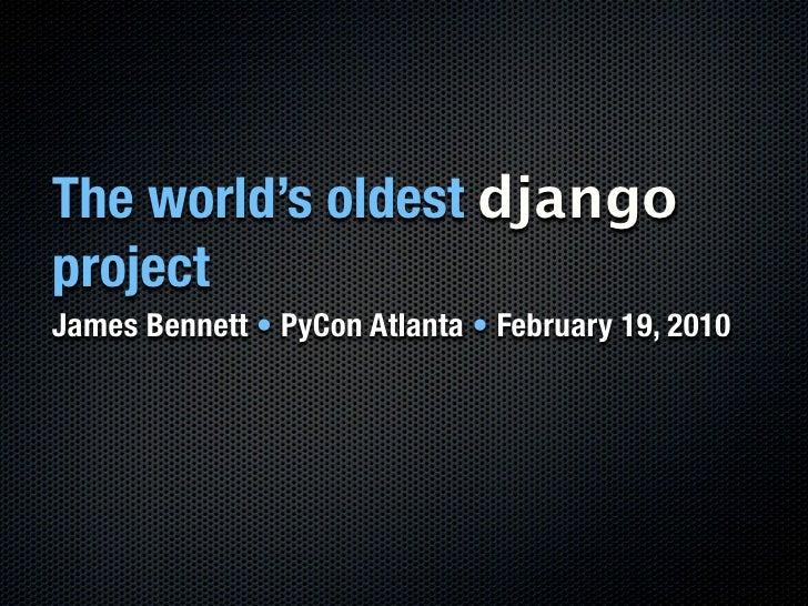The world's oldest django project James Bennett • PyCon Atlanta • February 19, 2010