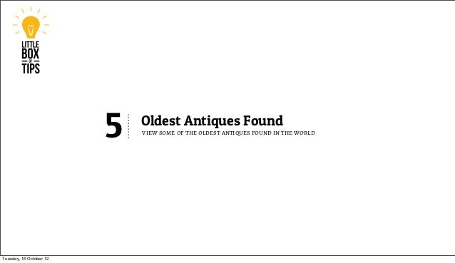 5   Oldest Antiques Found                             view some of the oldest antiques found in the worldTuesday, 16 Octob...