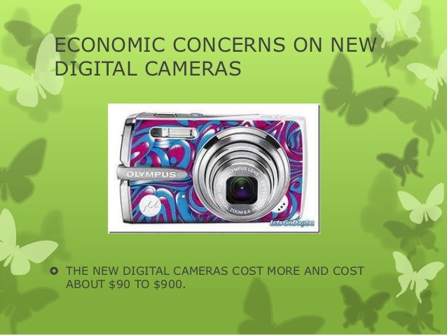 ECONOMIC CONCERNS ON NEWDIGITAL CAMERAS THE NEW DIGITAL CAMERAS COST MORE AND COST  ABOUT $90 TO $900.