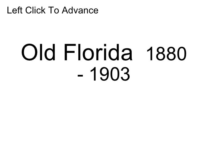 Old Florida  1880 - 1903 Left Click To Advance