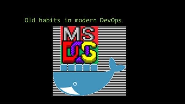 Old habits in modern DevOps