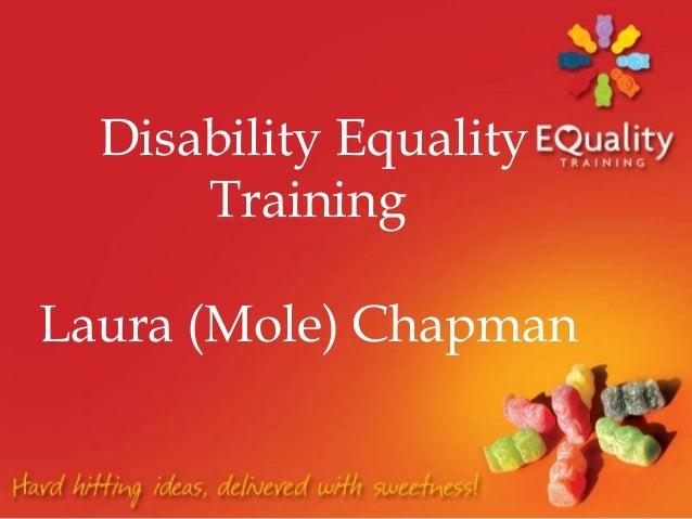 Disability Equality Training Laura (Mole) Chapman