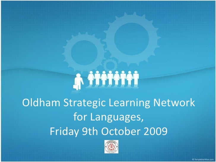 Oldham Strategic Learning Networkfor Languages,Friday 9th October 2009 <br />