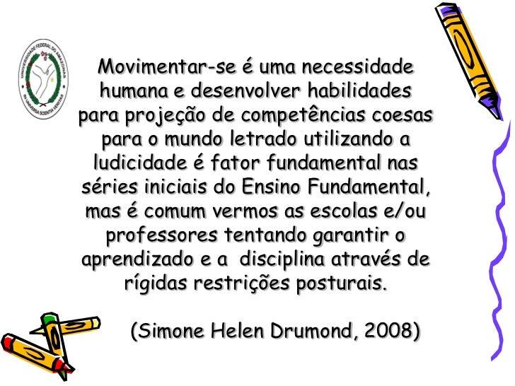 Movimentar-se é uma necessidade  humana e desenvolver habilidadespara projeção de competências coesas  para o mundo letrad...