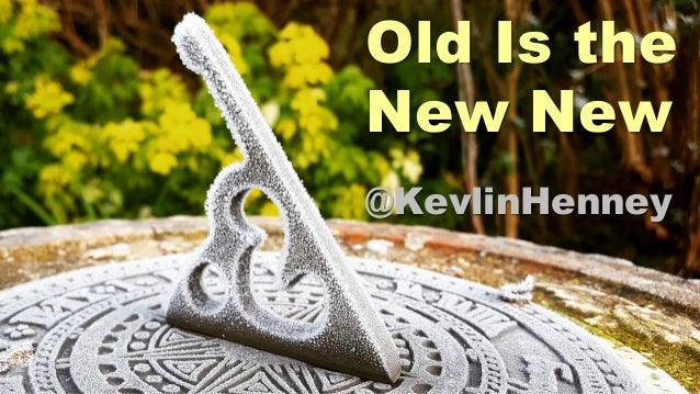 Old Is the New New @KevlinHenney