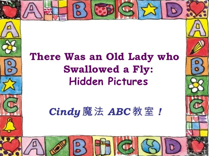 There Was an Old Lady who      Swallowed a Fly:       Hidden Pictures   Cindy 魔法 ABC 教室 !