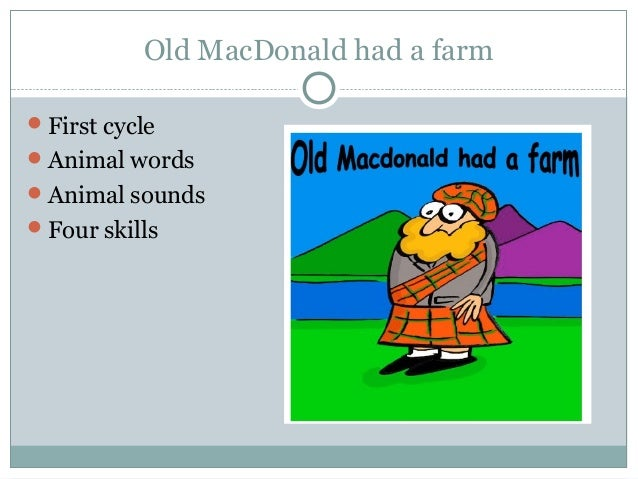 Old MacDonald had a farm First cycle Animal words Animal sounds Four skills