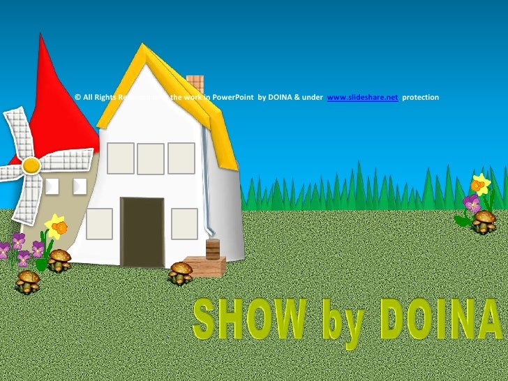© All Rights Reserved over the work in PowerPoint  by DOINA & under  www.slideshare.net  protection<br />SHOW by DOINA<br />