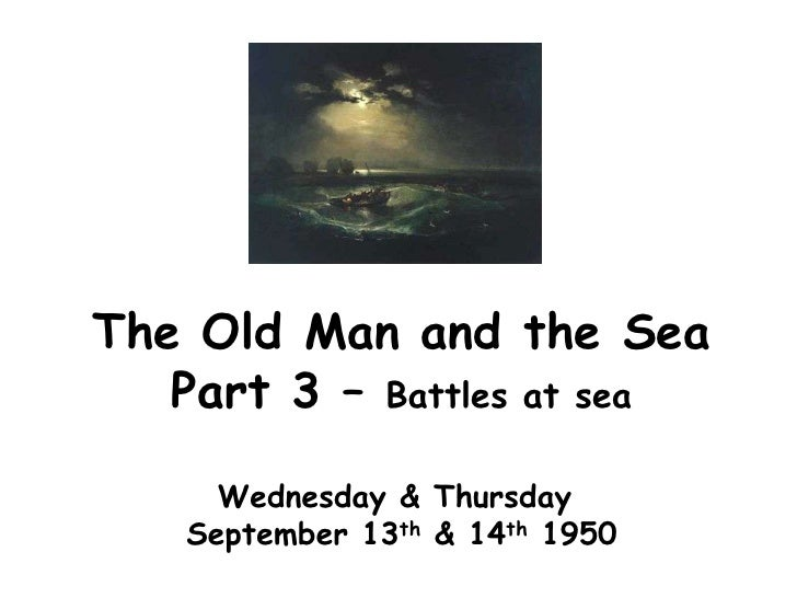 The Old Man and the Sea    Part 3 – Battles at sea       Wednesday & Thursday    September 13th & 14th 1950