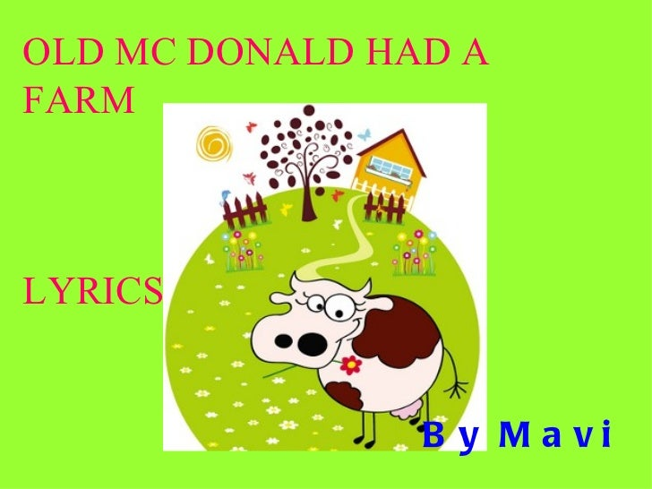 OLD MC DONALD HAD AFARMLYRICS                B y M a vi