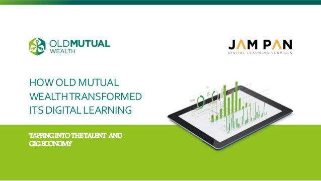 HOWOLD MUTUAL WEALTHTRANSFORMED ITS DIGITALLEARNING TAPPINGINTOTHETALENT AND GIGECONOMY