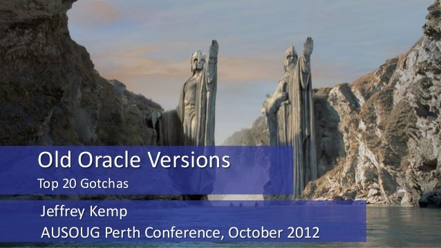 Old Oracle Versions Top 20 Gotchas  Jeffrey Kemp AUSOUG Perth Conference, October 2012