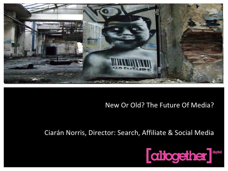 New Or Old? The Future Of Media? Ciarán Norris, Director: Search, Affiliate & Social Media