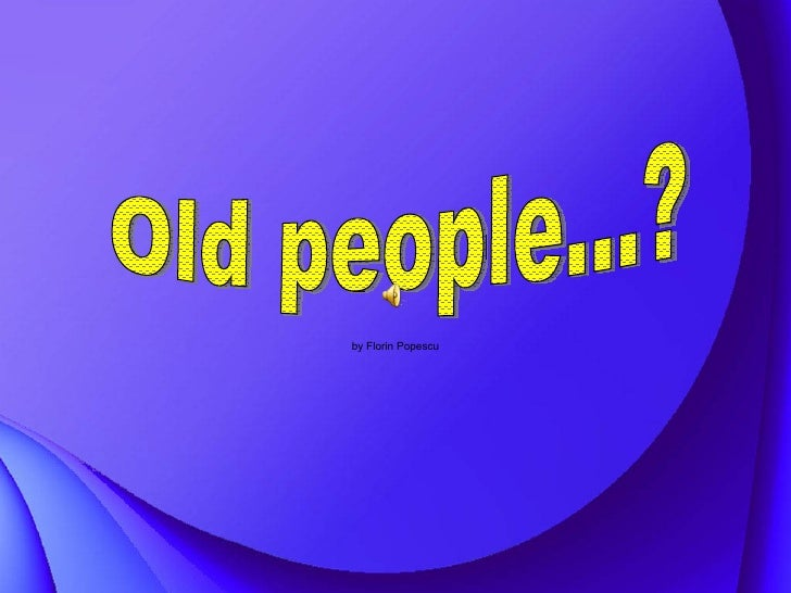 by Florin Popescu Old people...?