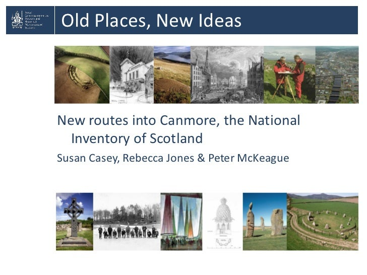 Old Places, New IdeasNew routes into Canmore, the National  Inventory of ScotlandSusan Casey, Rebecca Jones & Peter McKeague