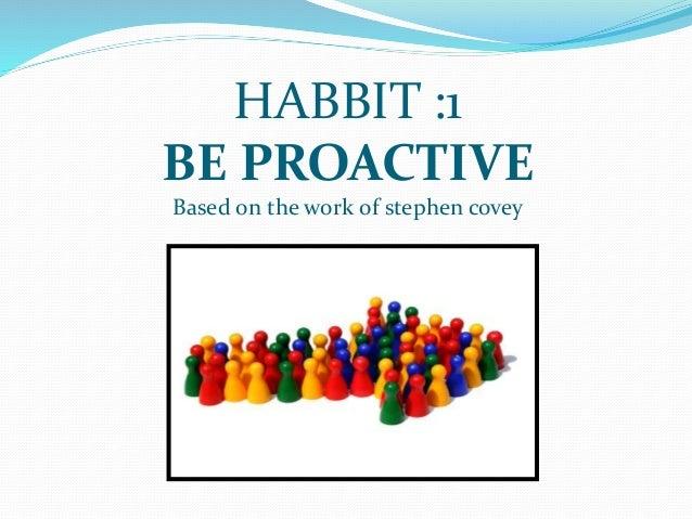 Habit 1 Be Proactive Based On The Work Of Stephen: Be Proactive