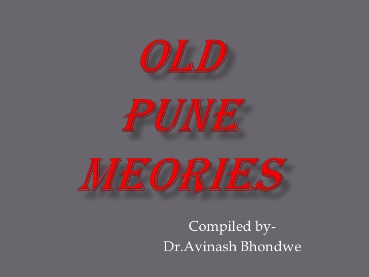 OLD PUNE MEORIES<br />Compiled by- <br />Dr.Avinash Bhondwe<br />