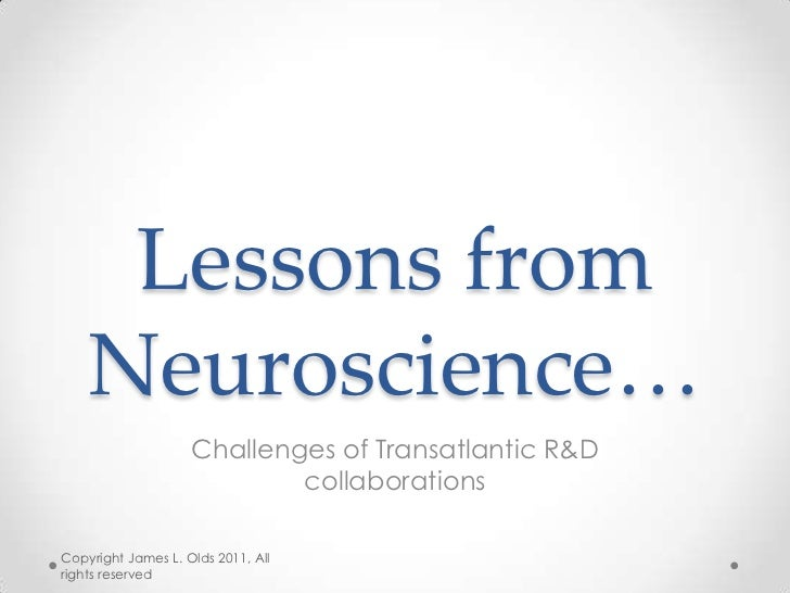 Lessons from    Neuroscience…                    Challenges of Transatlantic R&D                            collaborations...