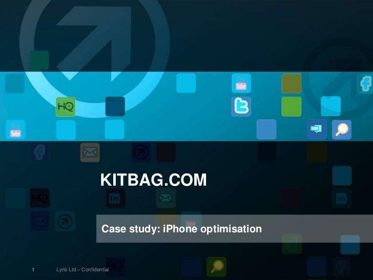 KITBAG.COM                        Case study: iPhone optimisation1   Lyris Ltd – Confidential