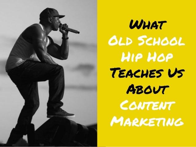 WhatOld SchoolHip HopTeaches UsAboutContentMarketing