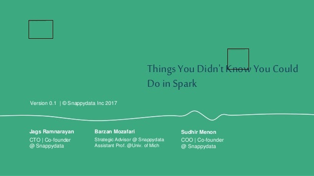 ThingsYou Didn'tKnowYou Could Do in Spark Version 0.1 | © Snappydata Inc 2017 Strategic Advisor @ Snappydata Assistant Pro...