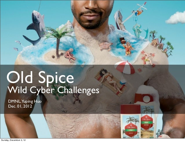 Old Spice     Wild Cyber Challenges      DMNL,Yuping Huo      Dec. 01, 2012Sunday, December 2, 12