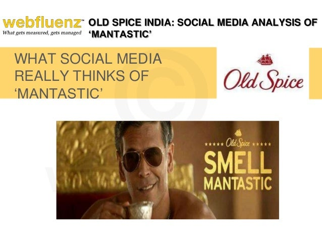 OLD SPICE INDIA: SOCIAL MEDIA ANALYSIS OF 'MANTASTIC'  WHAT SOCIAL MEDIA REALLY THINKS OF 'MANTASTIC'