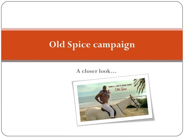 Old Spice campaign A closer look…
