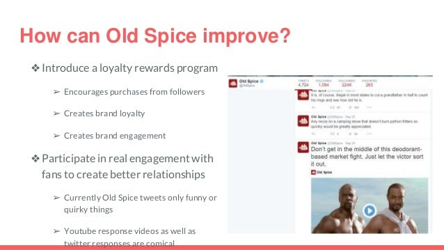 old spice analysis Following is the swot analysis of old spice to determine the company's strategic standpoint and the potential risk in the future related to the products strengths • a very renowned and successful brand in the global market • strong distribution channel.