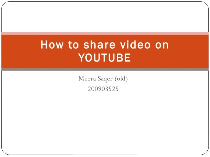 Meera Saqer (old) 200903525 How to share video on YOUTUBE