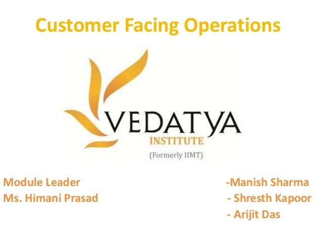 Customer Facing Operations Module Leader -Manish Sharma Ms. Himani Prasad - Shresth Kapoor - Arijit Das