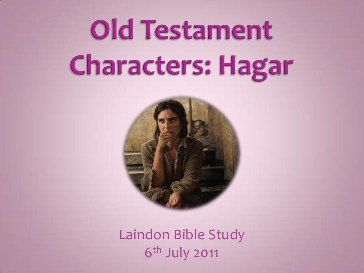 Old Testament Characters: Hagar<br />Laindon Bible Study<br />6th July 2011<br />