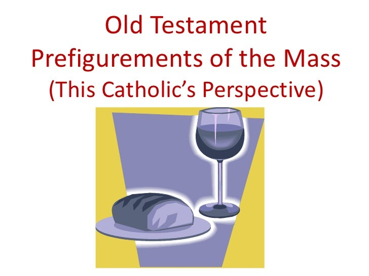 Old TestamentPrefigurements of the Mass (This Catholic's Perspective)
