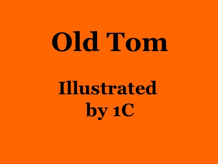 Old Tom Illustrated  by 1C
