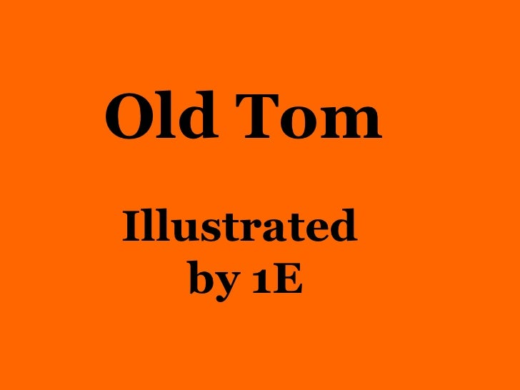 Old Tom   Illustrated  by 1E