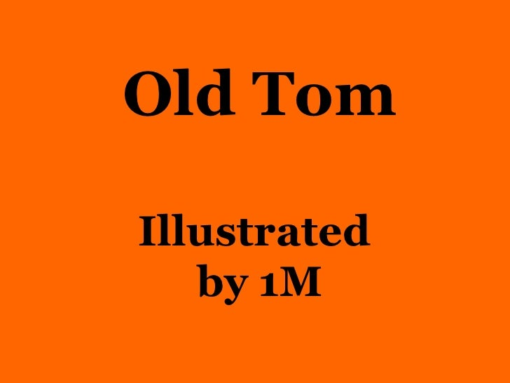 Old Tom Illustrated  by 1M