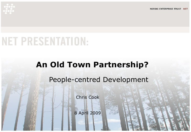 An Old Town Partnership? People-centred Development Chris Cook  8 April 2009