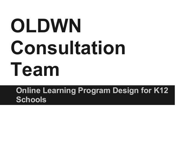 OLDWNConsultationTeamOnline Learning Program Design for K12Schools