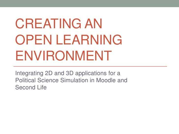 Creating An Open Learning Environment<br />Integrating 2D and 3D applications for a Political Science Simulation in Moodle...