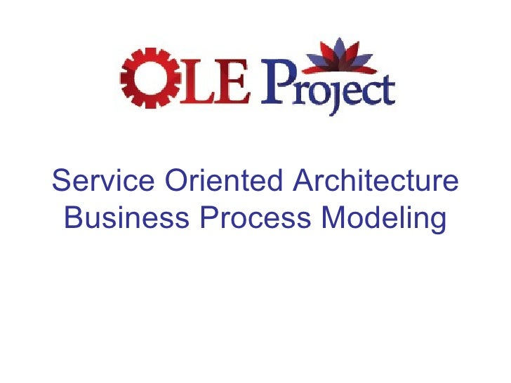 Service Oriented Architecture Business Process Modeling