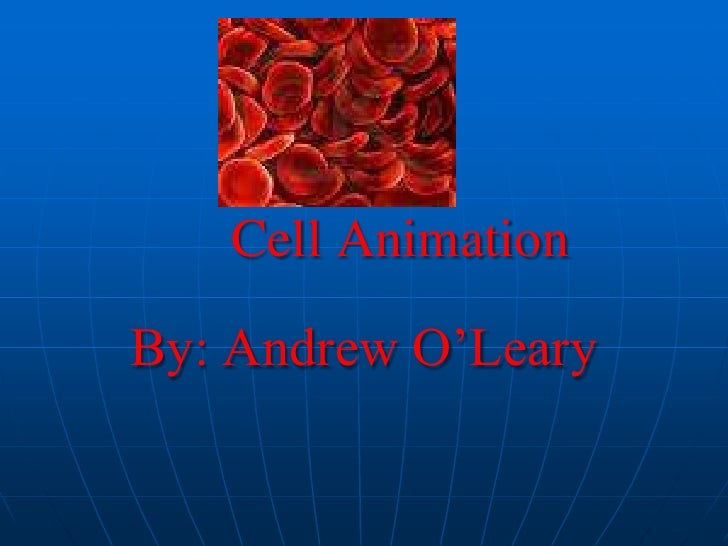 Cell Animation<br />By: Andrew O'Leary<br />