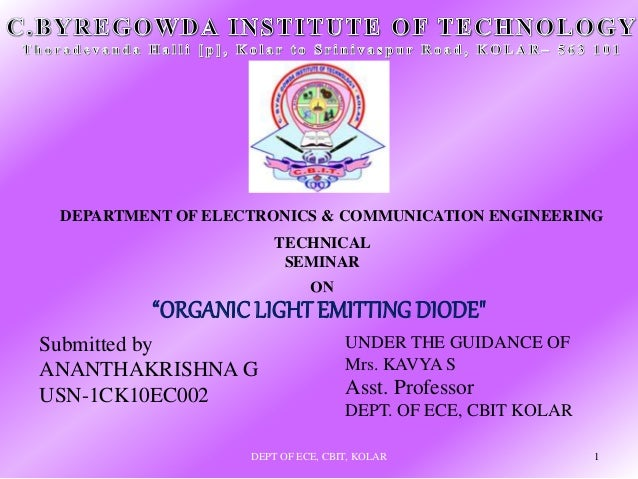 """TECHNICAL SEMINAR """"ORGANICLIGHT EMITTING DIODE"""" DEPARTMENT OF ELECTRONICS & COMMUNICATION ENGINEERING Submitted by ANANTHA..."""