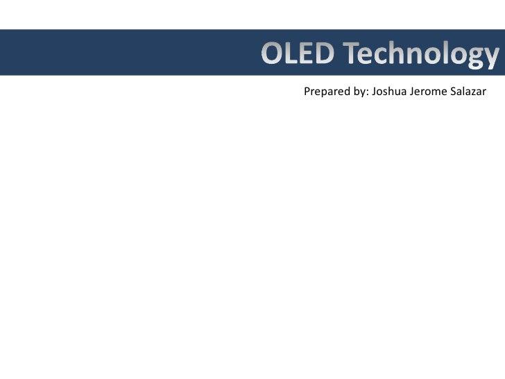 OLED Technology<br />Prepared by: Joshua Jerome Salazar<br />