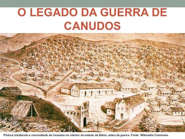 O LEGADO DA GUERRA DECANUDOSPintura retratando a comunidade de Canudos no interior do estado da Bahia, antes da guerra. Fo...