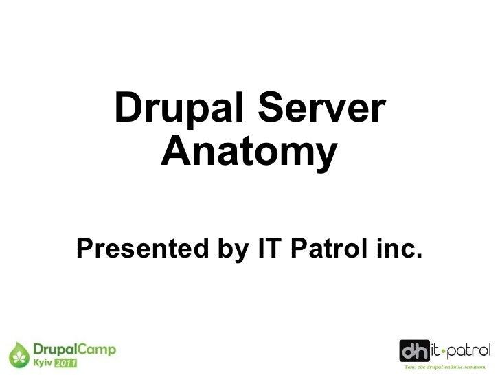 Drupal Server    AnatomyPresented by IT Patrol inc.