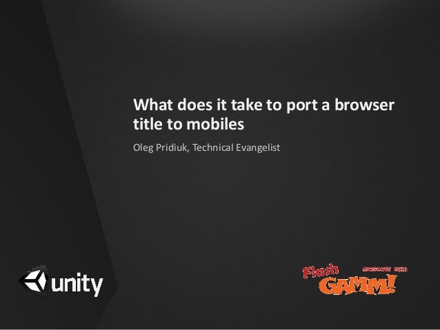 What does it take to port a browsertitle to mobilesOleg Pridiuk, Technical Evangelist