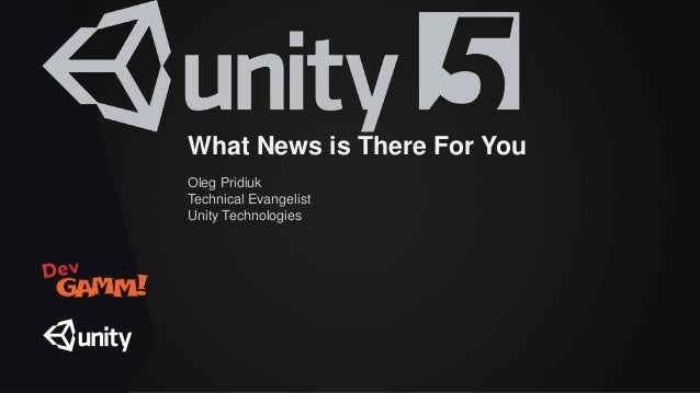 What News is There For You Oleg Pridiuk Technical Evangelist Unity Technologies