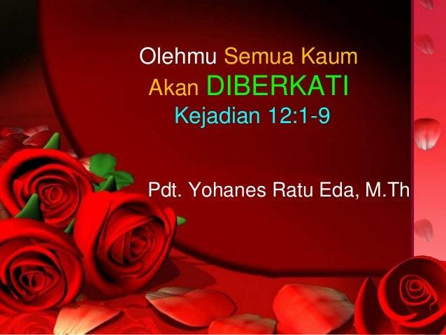 Olehmu Semua KaumAkan DIBERKATIKejadian 12:1-9Pdt. Yohanes Ratu Eda, M.Th