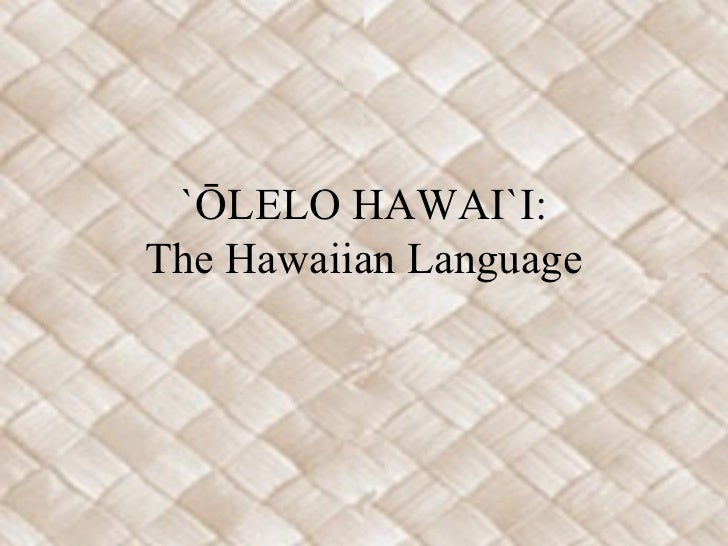 `ŌLELO HAWAI`I:The Hawaiian Language