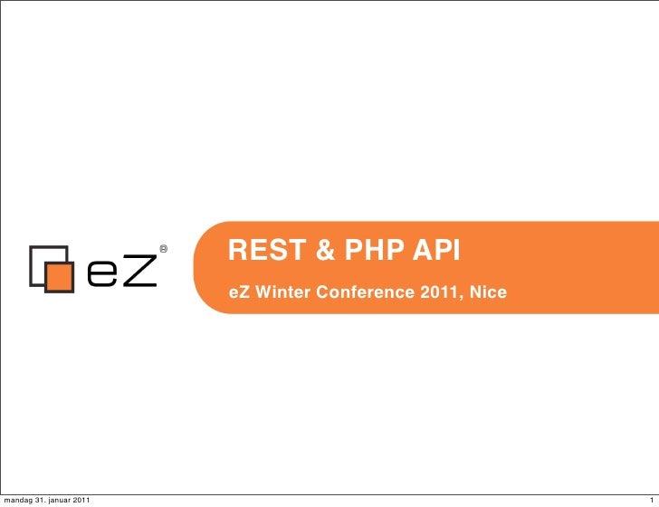 REST & PHP API                         eZ Winter Conference 2011, Nicemandag 31. januar 2011                              ...